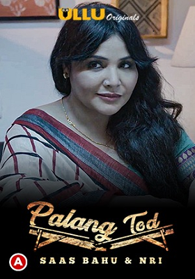 Download [18+] Palang Tod: Saas Bahu and NRI (2021) Season 1 Hindi Ullu Originals 480p [150MB]   720p [300MB] HDRip