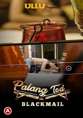 Download [18+] Palang Tod: Blackmail (2021) S01 Hindi Ullu Originals Complete 720p [300MB] | 1080p [600MB] HDRip